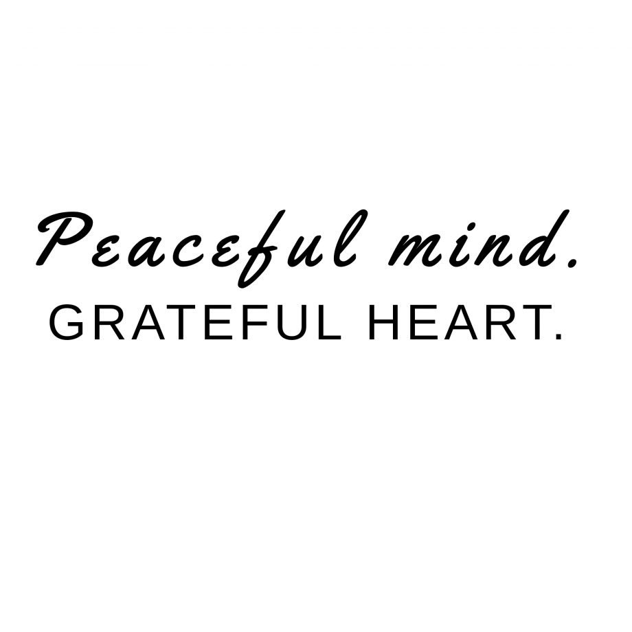 Peaceful mind.  Grateful heart.